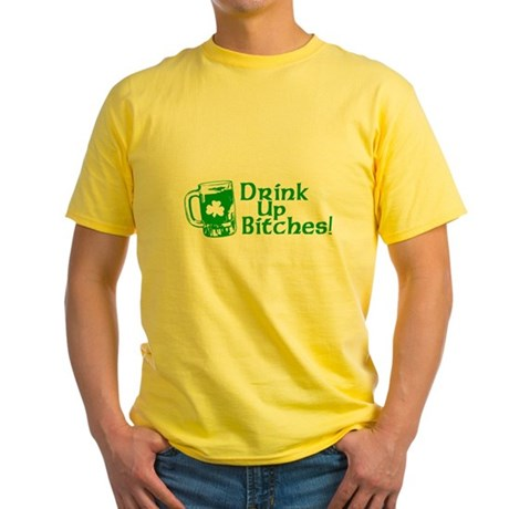 Drink Up Bitches! Yellow T-Shirt