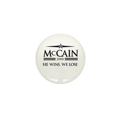McCain 2008: He wins, we lose Mini Button (100 pac