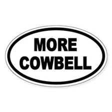 More Cowbell Oval Oval Stickers