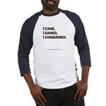 """I Came, I Gamed..."" Baseball Jersey"