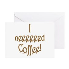 I neeeeed Coffee! Greeting Card