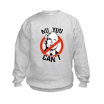 No you can't Kids Sweatshirt