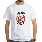 No you can't White T-Shirt