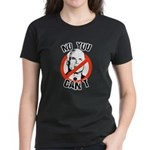 No you can't Women's Dark T-Shirt
