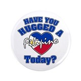 "Have you hugged a Filipina today? 3.5"" Button (100"
