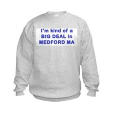 Big Deal in Medford Tufts MA  Sweatshirt