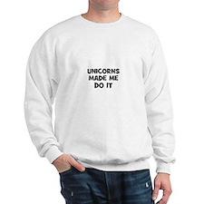 unicorns made me do it Sweatshirt