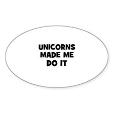 unicorns made me do it Oval Decal