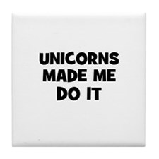 unicorns made me do it Tile Coaster