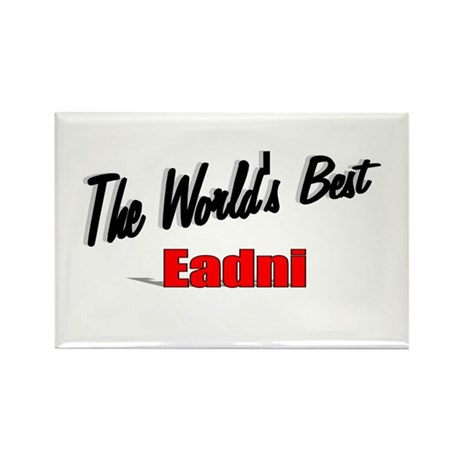 """The World's Best Eadni"" Rectangle Magnet"