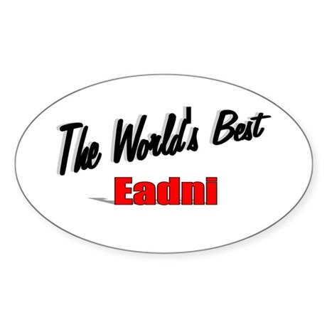 """The World's Best Eadni"" Oval Sticker"