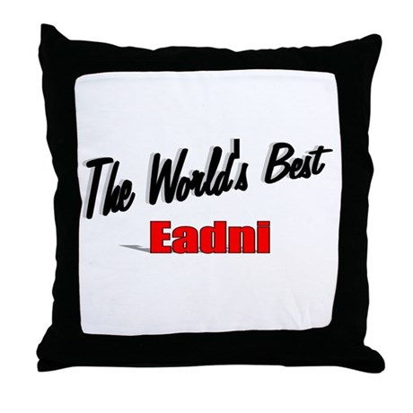 """The World's Best Eadni"" Throw Pillow"
