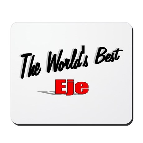 """The World's Best Eje"" Mousepad"