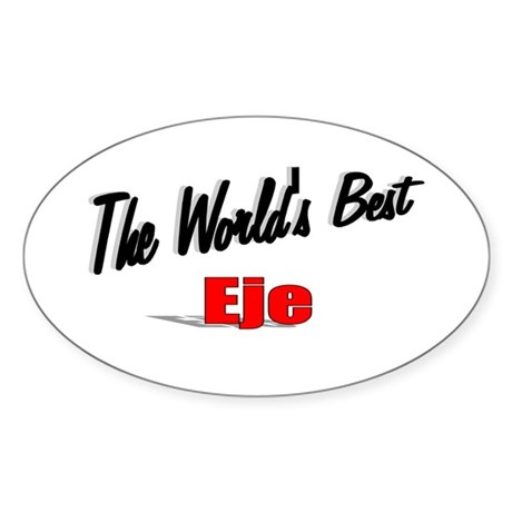 """The World's Best Eje"" Oval Sticker"