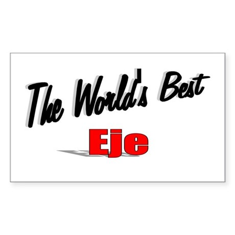 """The World's Best Eje"" Rectangle Sticker"