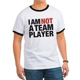 I AM NOT A TEAM PLAYER Tee-Shirt