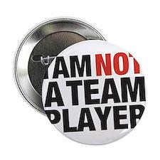 I AM NOT A TEAM PLAYER Button