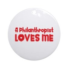 A Philanthropist Loves Me Ornament (Round)