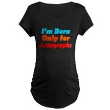 Born only for autographs T-Shirt