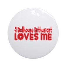A Dollhouse Enthusiast Loves Me Ornament (Round)
