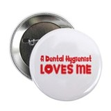 "A Dental Hygienist Loves Me 2.25"" Button"
