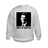 "Ronald Reagan says ""SHUT UP HIPPIE!"" Sweatshirt"