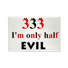 333 im only half evil Rectangle Magnet (100 pack)
