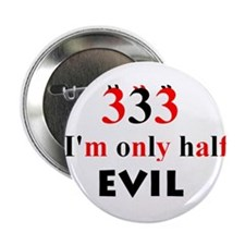 "333 im only half evil 2.25"" Button (100 pack)"