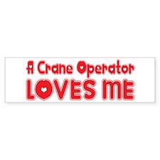 A Crane Operator Loves Me Bumper Bumper Sticker