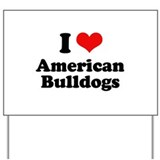 I Love American Bulldogs Yard Sign