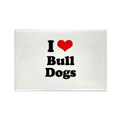 I Love Bull Dogs Rectangle Magnet