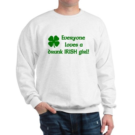 Everyone loves a drunk Irish girl Sweatshirt