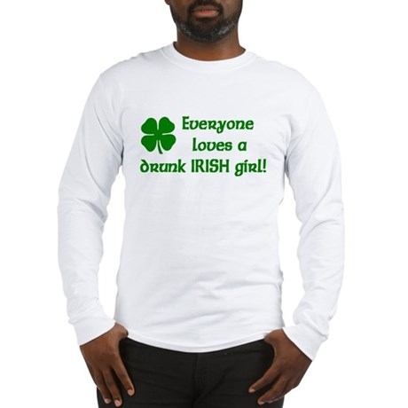 Everyone loves a drunk Irish girl Long Sleeve T-Sh