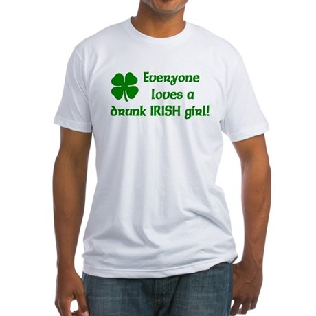 Everyone loves a drunk Irish girl Fitted T-Shirt
