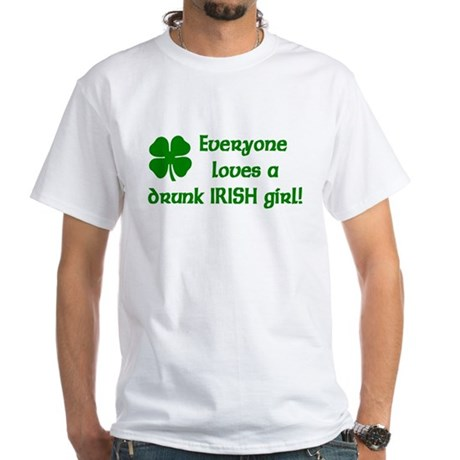 Everyone loves a drunk Irish girl White T-Shirt