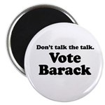 Don't talk the talk, Vote Barack Magnet