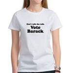 Don't talk the talk, Vote Barack Women's T-Shirt