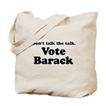 Don't talk the talk, Vote Barack Tote Bag