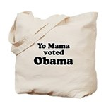Yo mama voted Obama Tote Bag