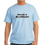 Barack is Barilliant Light T-Shirt