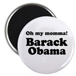 Oh my momma Barack Obama Magnet