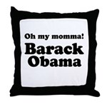 Oh my momma Barack Obama Throw Pillow