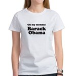 Oh my momma Barack Obama Women's T-Shirt