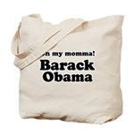 Oh my momma Barack Obama Tote Bag