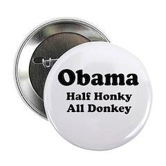 """Obama / Half Honkey All Donkey 2.25"""" Button (100 p"""