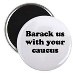 Barack us with your caucus Magnet