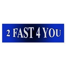 2 fast 4 you Bumper Bumper Sticker
