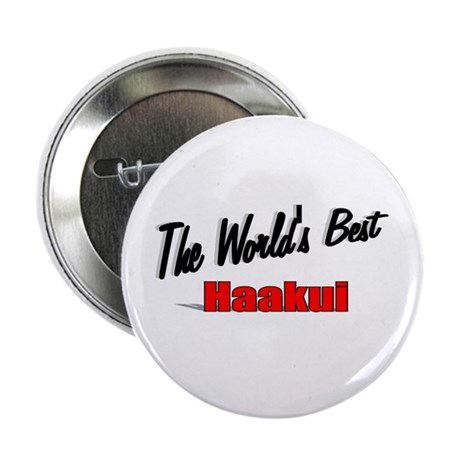 """The World's Best Haakui"" 2.25"" Button"