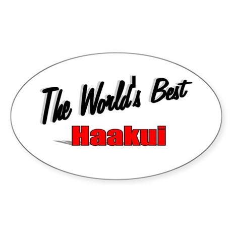 """The World's Best Haakui"" Oval Sticker"