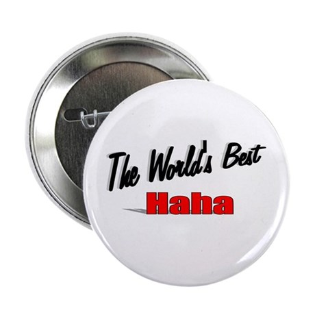 """The World's Best Haha"" 2.25"" Button"